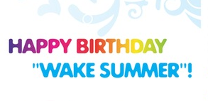 "HAPPY BIRTHDAY ""WAKE SUMMER"""
